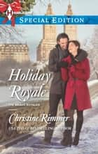 Holiday Royale ebook by Christine Rimmer