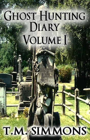 Ghost Hunting Diary Volume I ebook by TM Simmons