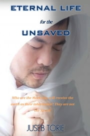 Eternal Life For The Unsaved ebook by Juseb Torie