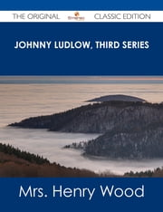 Johnny Ludlow, Third Series - The Original Classic Edition ebook by Mrs. Henry Wood