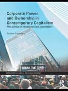 Corporate Power and Ownership in Contemporary Capitalism ebook by Susanne Soederberg