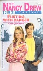 Flirting with Danger ebook by Carolyn Keene