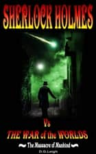 The Massacre of Mankind: Sherlock Holmes Vs The War of the Worlds ebook by D G Leigh