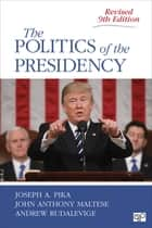 The Politics of the Presidency ebook by Joseph A. Pika, John Anthony Maltese, Andrew Rudalevige