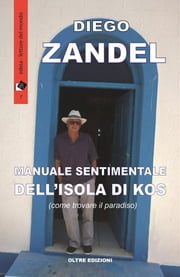 Manuale sentimentale dell'isola di Kos - (ovvero come trovare il paradiso) ebook by Kobo.Web.Store.Products.Fields.ContributorFieldViewModel