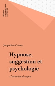 Hypnose, suggestion et psychologie - L'invention de sujets ebook by Jacqueline Carroy