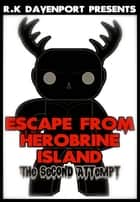 Escape From Herobrine Island: The Second Attempt ebook by R.K. Davenport