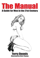The Manual - A Guide for Men in the 21st Century ebook by Terry Dennis