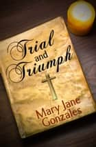 Trial and Triumph ebook by Mary Jane Gonzales