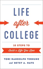 Life after College - Ten Steps to Build a Life You Love ebook by Tori Randolph Terhune,Betsy A. Hays