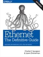 Ethernet: The Definitive Guide - Designing and Managing Local Area Networks ebook by Charles E. Spurgeon, Joann Zimmerman