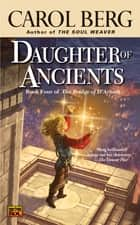 Daughter of Ancients - Book Four of the Bridge of D'Arnath ebook by Carol Berg