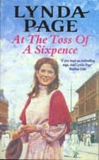 At the Toss of a Sixpence - A heart-warming saga of triumph in the face of adversity ebook by Lynda Page