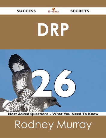 DRP 26 Success Secrets - 26 Most Asked Questions On DRP - What You Need To Know ebook by Rodney Murray
