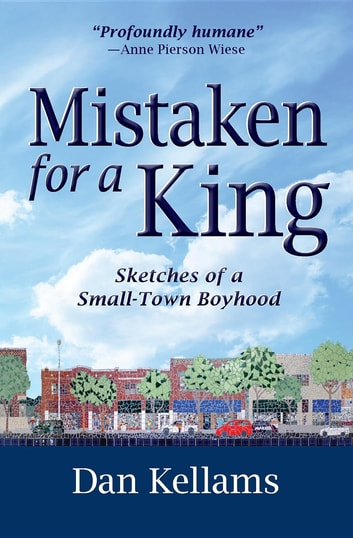 Mistaken for a King - Sketches of a Small-Town Boyhood ebook by Dan Kellams