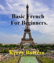 Basic French For Beginners. ebook by Kerry Butters
