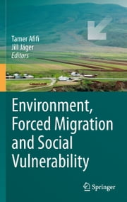 Environment, Forced Migration and Social Vulnerability ebook by Tamer Afifi,Jill Jäger