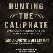 Hunting the Caliphate - America's War on ISIS and the Dawn of the Strike Cell audiobook by Dana J.H. Pittard, Wes J. Bryant