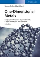 One-Dimensional Metals - Conjugated Polymers, Organic Crystals, Carbon Nanotubes and Graphene ebook by Siegmar Roth, David Carroll