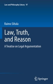 Law, Truth, and Reason - A Treatise on Legal Argumentation ebook by Raimo Siltala