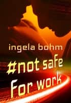 Not Safe For Work - Tagged, #1 ebook by Ingela Bohm