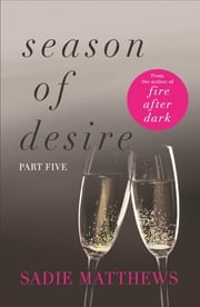 A Lesson In Love: Season of Desire Part 5 ebook by Sadie Matthews