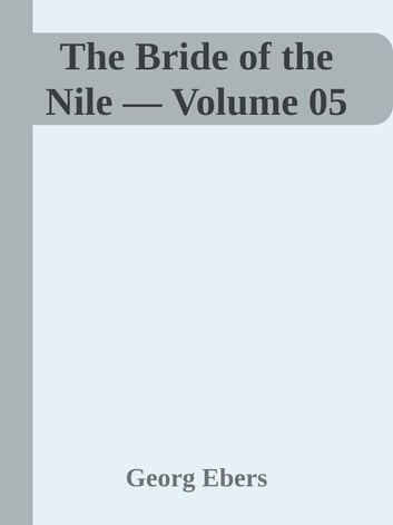 The Bride of the Nile — Volume 05 ebook by Georg Ebers