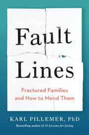 Fault Lines - Fractured Families and How to Mend Them ebook by Karl Pillemer, Ph.D.