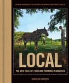 Local - The New Face of Food and Farming in America ebook by Douglas Gayeton