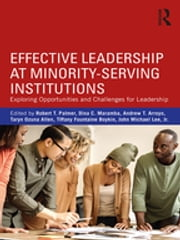 Effective Leadership at Minority-Serving Institutions - Exploring Opportunities and Challenges for Leadership ebook by Robert T. Palmer, Dina C. Maramba, Andrew T. Arroyo,...
