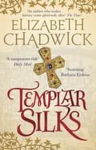Templar Silks eBook by Elizabeth Chadwick