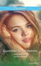 Guardian To The Heiress ebook by