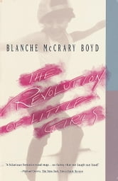 The Revolution of Little Girls ebook by Blanche Mccrary Boyd