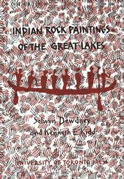 Indian Rock Paintings of the Great Lakes ebook by Selwyn Dewdney, Kenneth Kidd