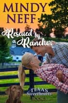 Rescued by a Rancher - (Texas Sweethearts -Book 3) ebook by Mindy Neff