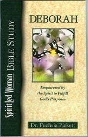 Deborah - Empowered by the Spirit to Fulfill God's Purposes ebook by Fuchsia Pickett