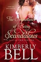 The Importance of Being Scandalous ebook by Kimberly Bell