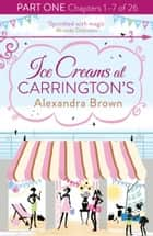 Ice Creams at Carrington's: Part One, Chapters 1–7 of 26 ebook by Alexandra Brown
