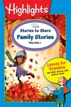 Stories to Share: Family Stories Volume 1 ebook by Highlights for Children, Alvarez Lorena, Dave Klug