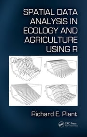 Spatial Data Analysis in Ecology and Agriculture Using R ebook by Plant, Richard E.