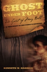 Ghost Under Foot - The Spirit of Mary Bell ebook by Kenneth W. Harmon