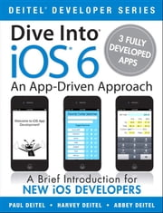 Dive Into iOS6 - An App-Driven Approach ebook by Paul Deitel, Harvey Deitel, Abbey Deitel