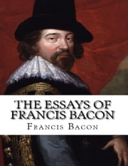 The Essays of Francis Bacon ebook by Francis Bacon