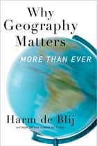 Why Geography Matters: More Than Ever ebook by Harm de Blij