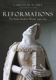Reformations - The Early Modern World, 1450-1650 ebook by Carlos M. N. Eire