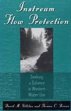 Instream Flow Protection - Seeking A Balance In Western Water Use ebook by David M. Gillilan, Thomas C. Brown