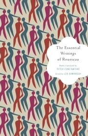 The Essential Writings of Rousseau ebook by Jean-Jacques Rousseau,Leo Damrosch,Peter Constantine