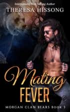 Mating Fever (Morgan Clan Bears, Book 3) ebook by Theresa Hissong