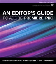 An Editor's Guide to Adobe Premiere Pro ebook by Richard Harrington,Robbie Carman,Jeff I. Greenberg
