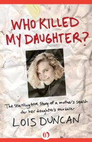 Who Killed My Daughter? ebook by Lois Duncan